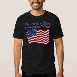 1% + 99% = 100% We Are ALL In It Together! T-shirts