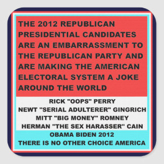 2012 Republican Candidates are an embarrassment Square Sticker