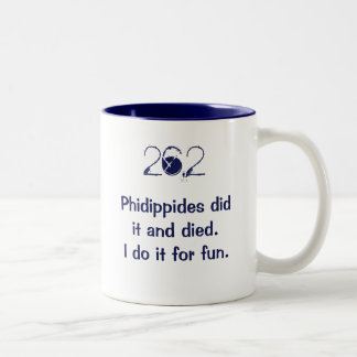 26.2: Phidippides did it and died. I do it for fun Two-Tone Mug