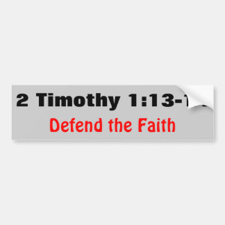 2 Timothy 1:12-13 Defend the Faith Bumper Sticker