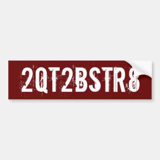 2QT2BSTR8 - - style #2 Bumper Sticker