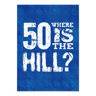 50 Where Is The Hill Funny 50th Birthday SI02Z 13 Cm X 18 Cm Invitation Card