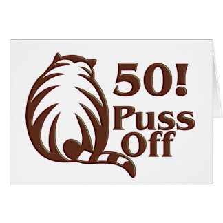 50th Birthday Gifts, 50 Puss Off! Greeting Card