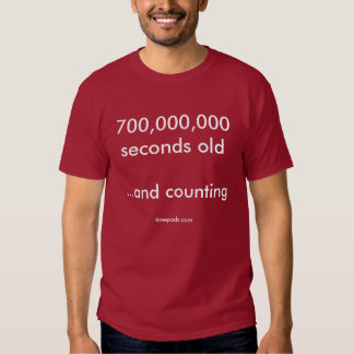 700,000,000 seconds old (22 years + 2 months) t shirts