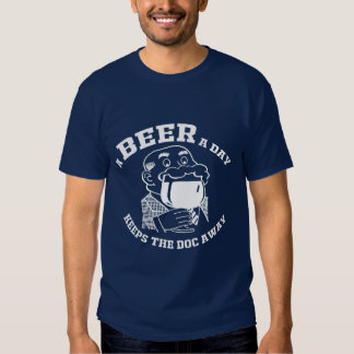 A BEER A DAY KEEPS THE DOCTOR AWAY TEES