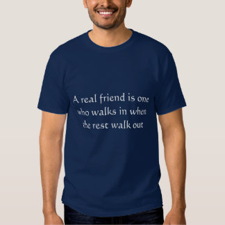 A real friend is one who walks in when the rest... tshirts