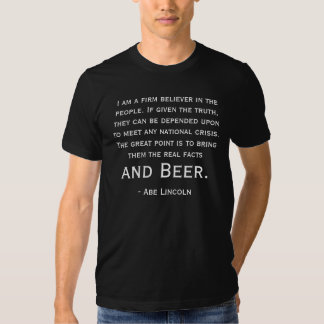 Abraham Lincoln Beer Quote Tshirt