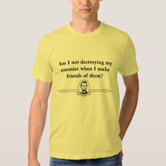 Abraham Lincoln/ Enemy-Friend Quote Shirts