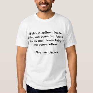 Abraham Lincoln If this is coffee Shirt