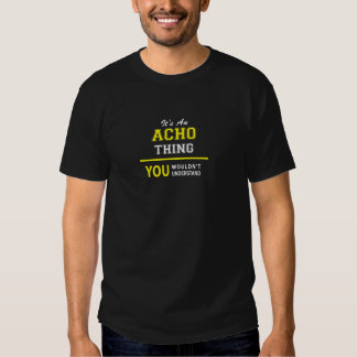 ACHO thing, you wouldn't understand Tshirts