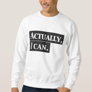 Actually I can Sweatshirt Design