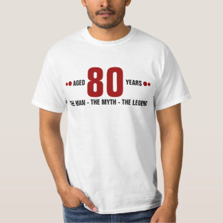 Aged 80 years the man, the myth, the legend tee shirts