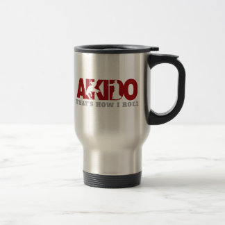 Aikido Thats How I Roll Stainless Steel Travel Mug