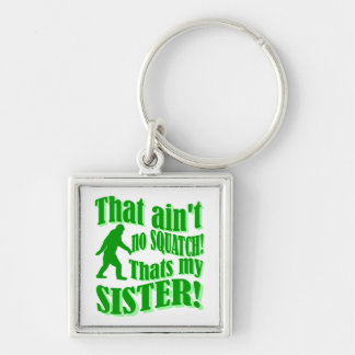 Ain't no squatch that's my sister Silver-Colored square key ring