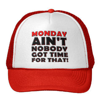 Ain't Nobody Got Time For Monday Funny Cap Hat