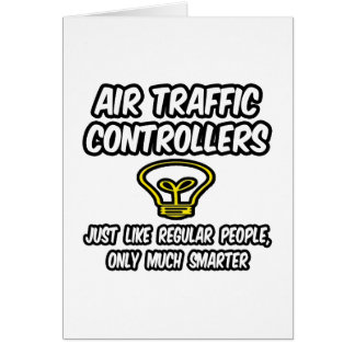 Air Traffic Controllers...Regular People, Smarter Greeting Card