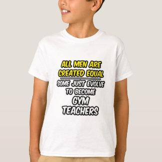 All Men Are Created Equal...Gym Teachers Tshirt