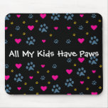 All My Kids-Children Have Paws Mouse Pad