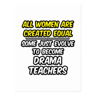 All Women Are Created Equal...Drama Teachers Postcard