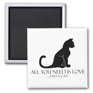 All You Need Is Love And A Cat! Square Magnet
