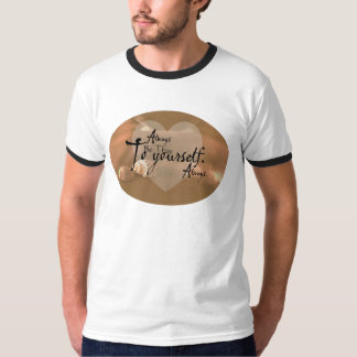 Always Be True To Yourself T-shirts