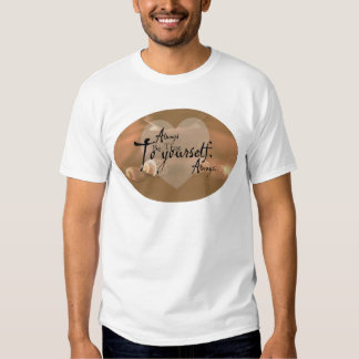 Always Be True To Yourself Tshirts