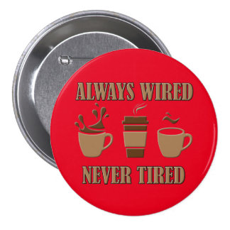 Always Wired Never Tired Funny Coffee Button Badge