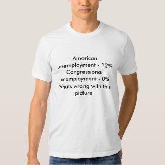 American unemployment - 12%Congressional unempl... T-shirts