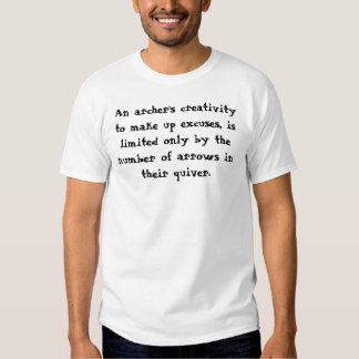 An archer's creativity to make up excuses, is l... tshirts
