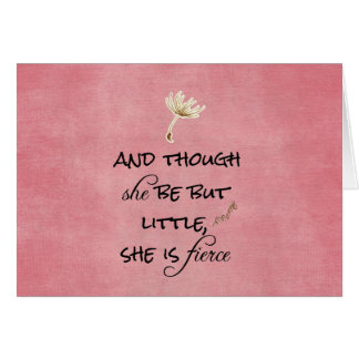 And though she be but Little, She is Fierce Quote Greeting Card