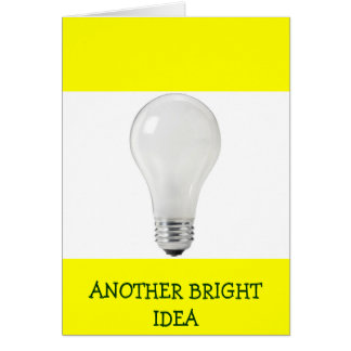 ANOTHER BRIGHT IDEA WHITE LIGHT BULB GREETING CARD