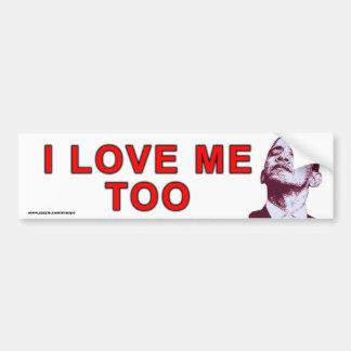 """anti Obama """"I Love Me Too"""" sticker Bumper Sticker"""