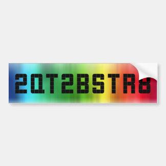 "Are you ""2QT2BSTR8""? Bumper Sticker"