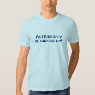 Astronomy is looking up! tee shirts