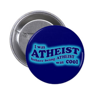 Atheist Before Atheism Was Cool button