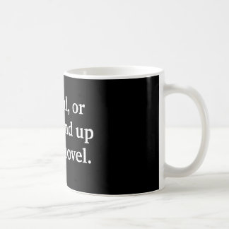 Author gift Careful, or you'll end up in my novel. Basic White Mug