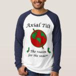 Axial Tilt Reason for the Season Tee Shirts