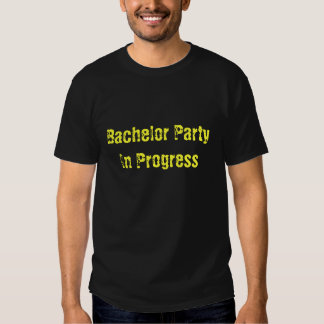 Bachelor Party In Progress Tees