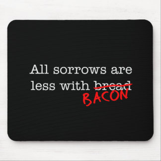 Bacon All Sorrows are Less Mouse Pad