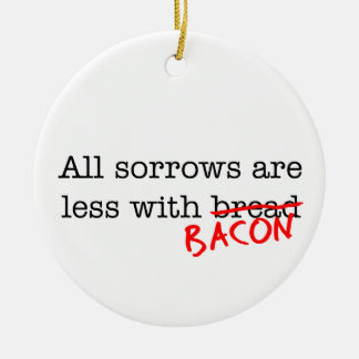 Bacon All Sorrows are Less Round Ceramic Decoration