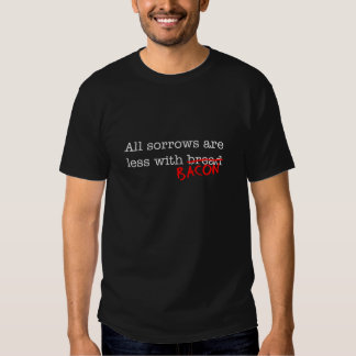 Bacon All Sorrows are Less Tee Shirt