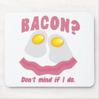 BACON? Don't mind if I do! Mouse Pad
