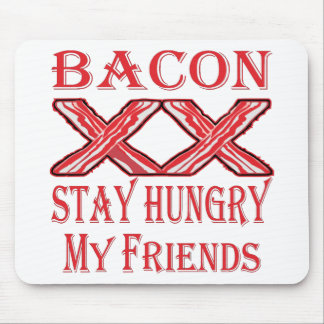 Bacon Stay Hungry My Friends Mouse Pad