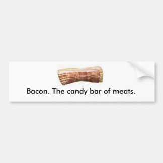 Bacon. The candy bar of meats. Bumper Sticker