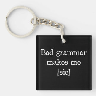 Bad Grammar Makes Me [sic] Double-Sided Square Acrylic Key Ring