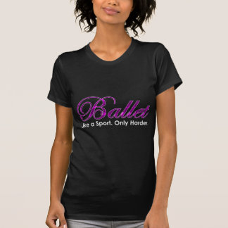 Ballet. Like a Sport. Only Harder. Tshirt
