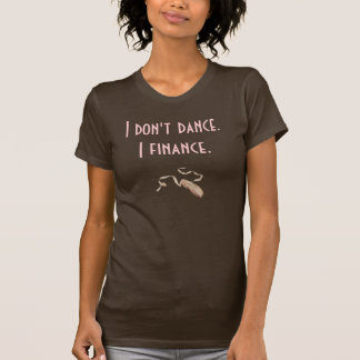 Ballet Pointe-Shoe, I don't dance.I finance. Tshirt