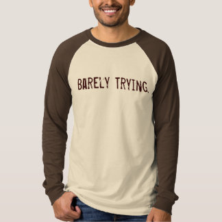 Barely Trying. T Shirts