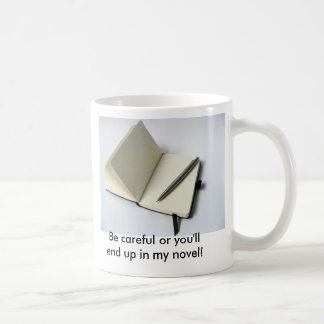 Be careful or you'll end up in my novel! basic white mug