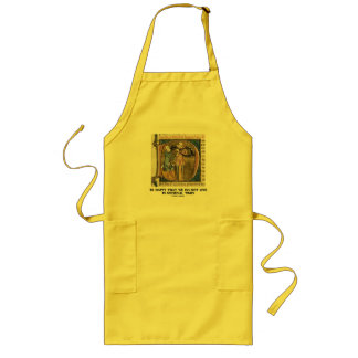 Be Happy That We Do Not Live In Medieval Times Long Apron